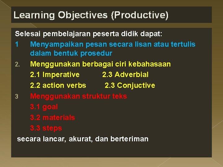 Learning Objectives (Productive) Selesai pembelajaran peserta didik dapat: 1 Menyampaikan pesan secara lisan atau