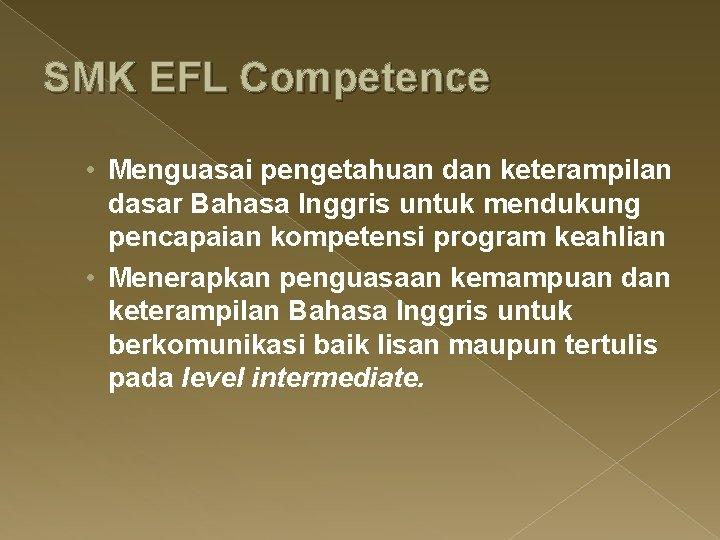 SMK EFL Competence • Menguasai pengetahuan dan keterampilan dasar Bahasa Inggris untuk mendukung pencapaian