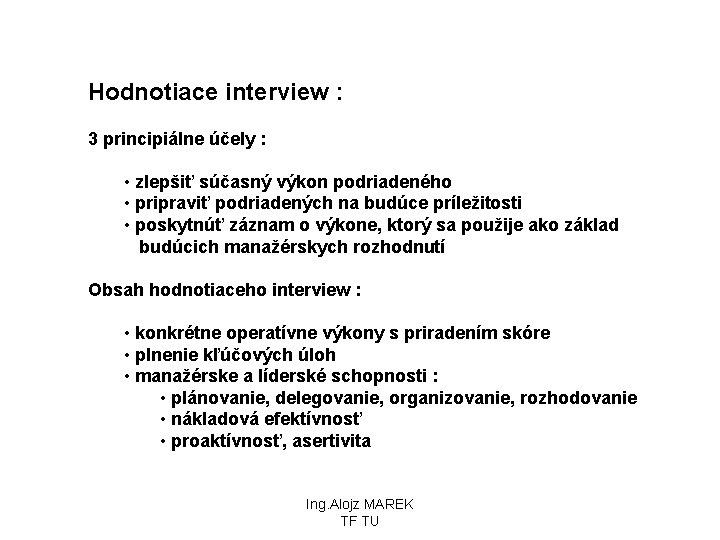 Hodnotiace interview : 3 principiálne účely : • zlepšiť súčasný výkon podriadeného • pripraviť