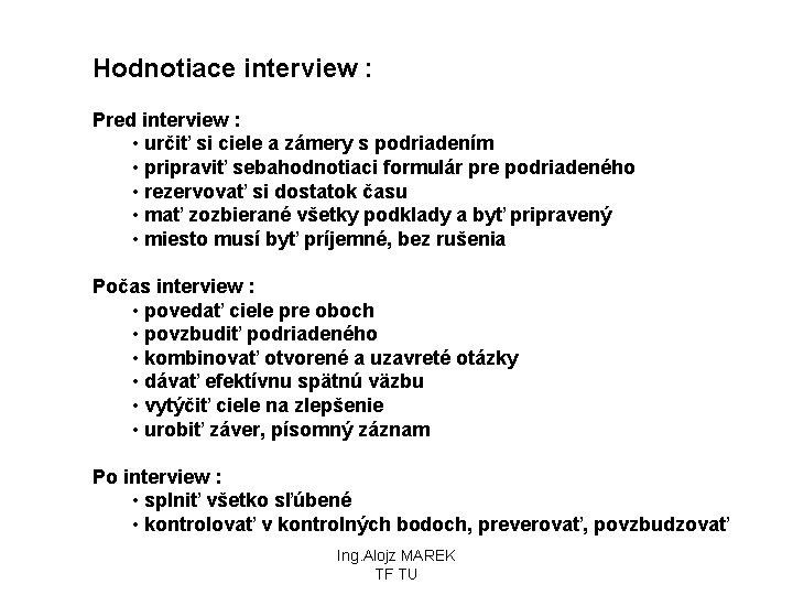 Hodnotiace interview : Pred interview : • určiť si ciele a zámery s podriadením