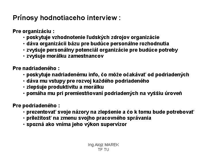 Prínosy hodnotiaceho interview : Pre organizáciu : • poskytuje vzhodnotenie ľudských zdrojov organizácie •