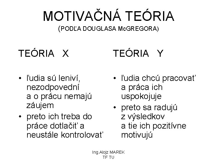 MOTIVAČNÁ TEÓRIA (PODĽA DOUGLASA Mc. GREGORA) TEÓRIA X TEÓRIA Y • ľudia sú leniví,