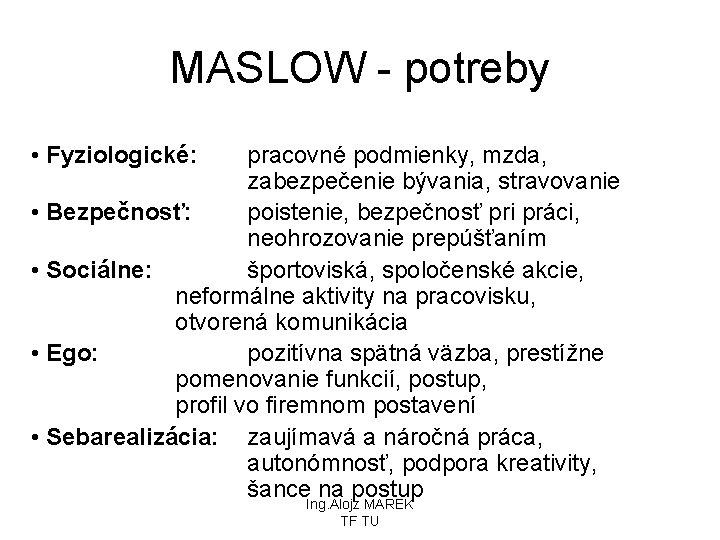 MASLOW - potreby • Fyziologické: pracovné podmienky, mzda, zabezpečenie bývania, stravovanie • Bezpečnosť: poistenie,