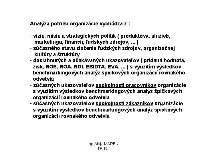 Analýza potrieb organizácie vychádza z : • vízie, misie a strategických politík ( produktová,