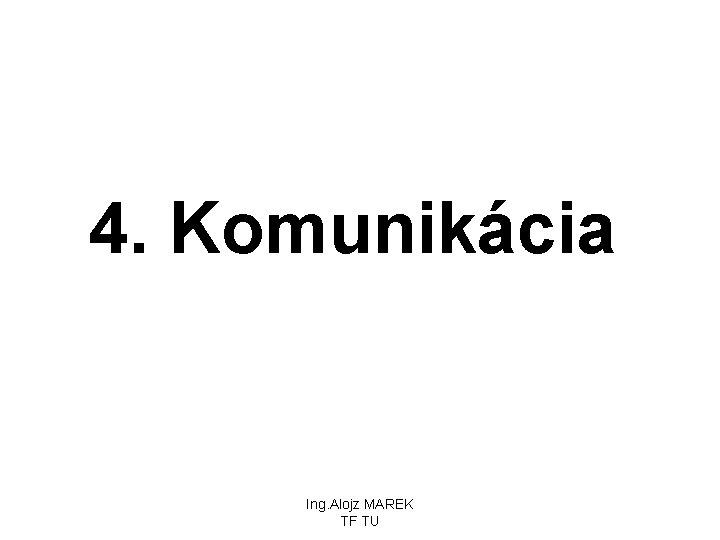 4. Komunikácia Ing. Alojz MAREK TF TU