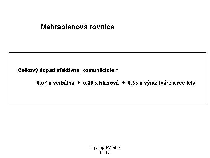 Mehrabianova rovnica Celkový dopad efektívnej komunikácie = 0, 07 x verbálna + 0, 38