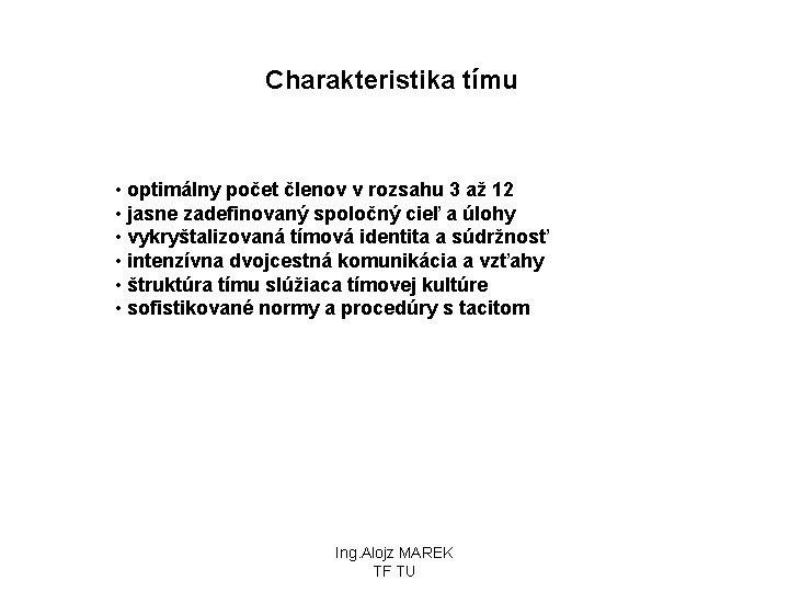 Charakteristika tímu • optimálny počet členov v rozsahu 3 až 12 • jasne zadefinovaný