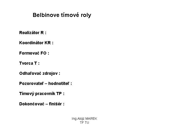 Belbinove tímové roly Realizátor R : Koordinátor KR : Formovač FO : Tvorca T