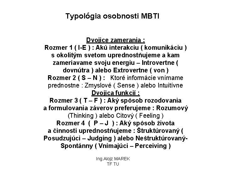 Typológia osobnosti MBTI Dvojice zamerania : Rozmer 1 ( I-E ) : Akú interakciu