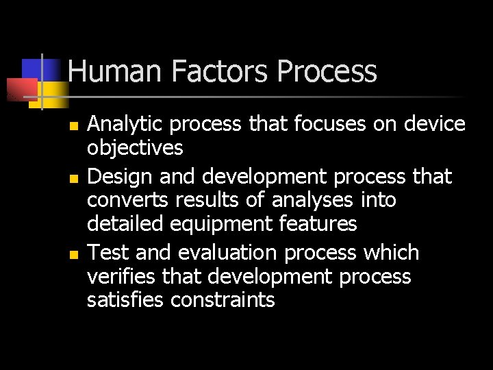 Human Factors Process n n n Analytic process that focuses on device objectives Design