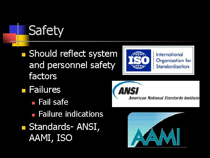 Safety n n Should reflect system and personnel safety factors Failures n n n