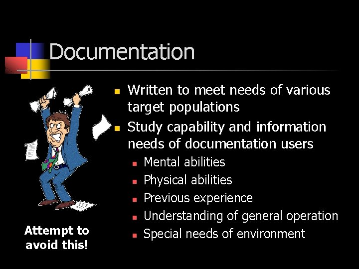 Documentation n n Written to meet needs of various target populations Study capability and