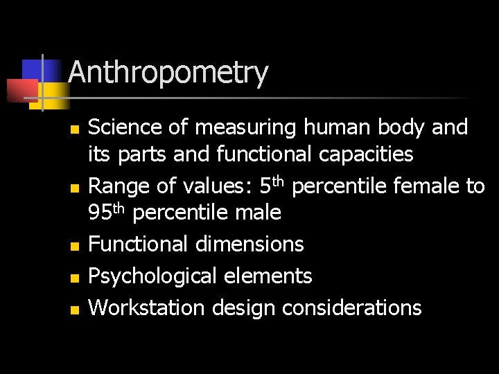 Anthropometry n n n Science of measuring human body and its parts and functional