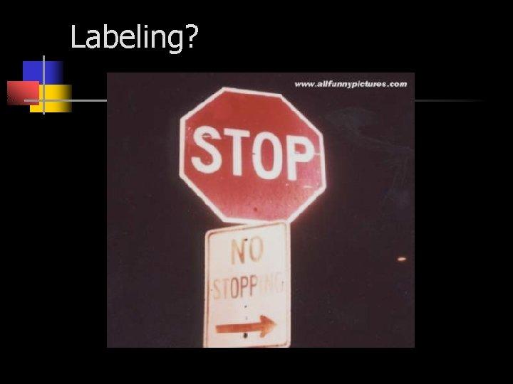 Labeling?