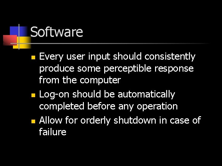 Software n n n Every user input should consistently produce some perceptible response from