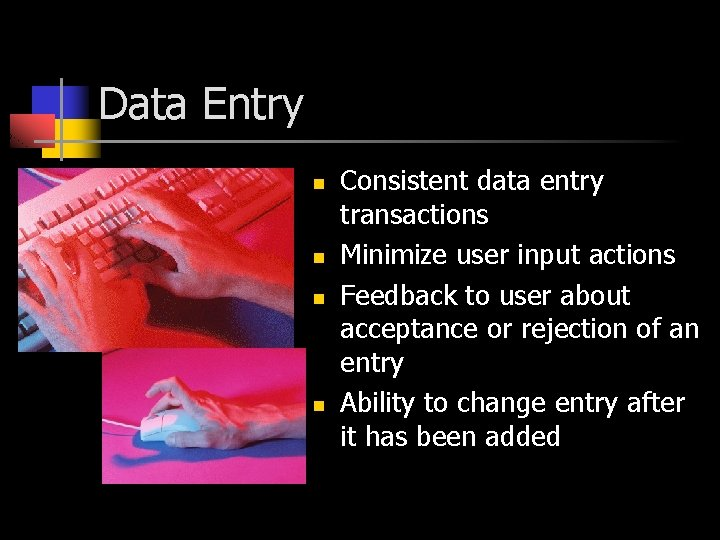 Data Entry n n Consistent data entry transactions Minimize user input actions Feedback to