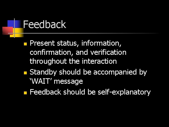 Feedback n n n Present status, information, confirmation, and verification throughout the interaction Standby