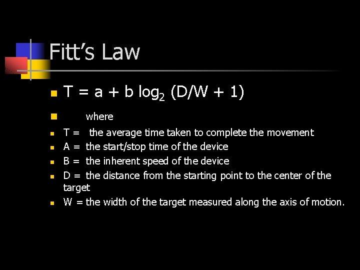 Fitt's Law n n n n T = a + b log 2 (D/W