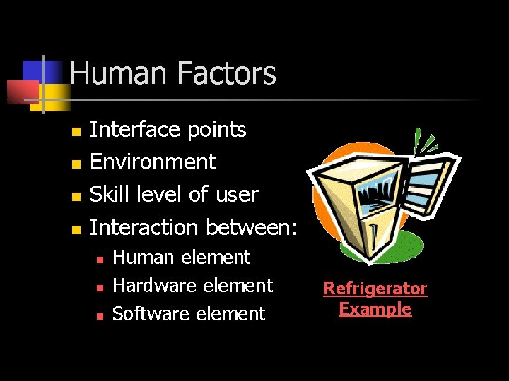 Human Factors n n Interface points Environment Skill level of user Interaction between: n