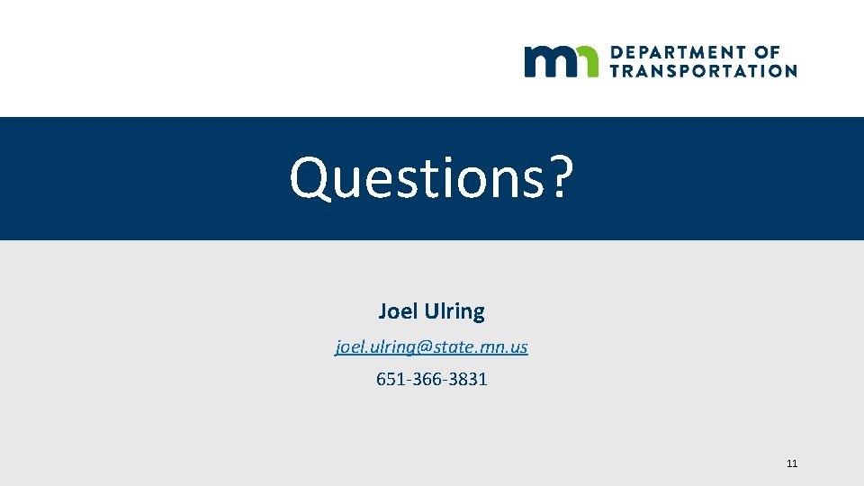 Questions? Joel Ulring joel. ulring@state. mn. us 651 -366 -3831 11