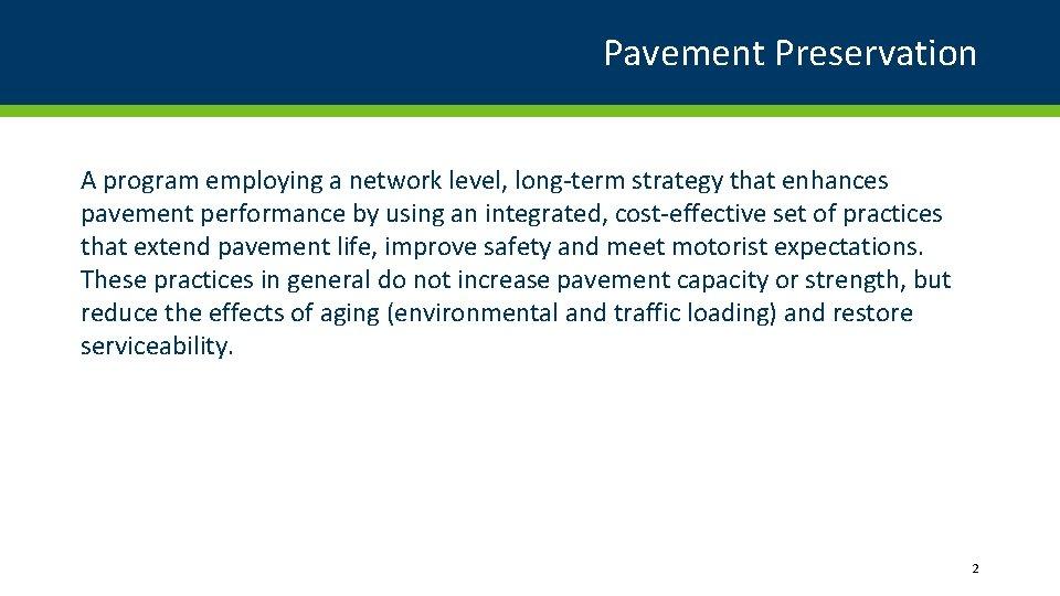 Pavement Preservation A program employing a network level, long-term strategy that enhances pavement performance