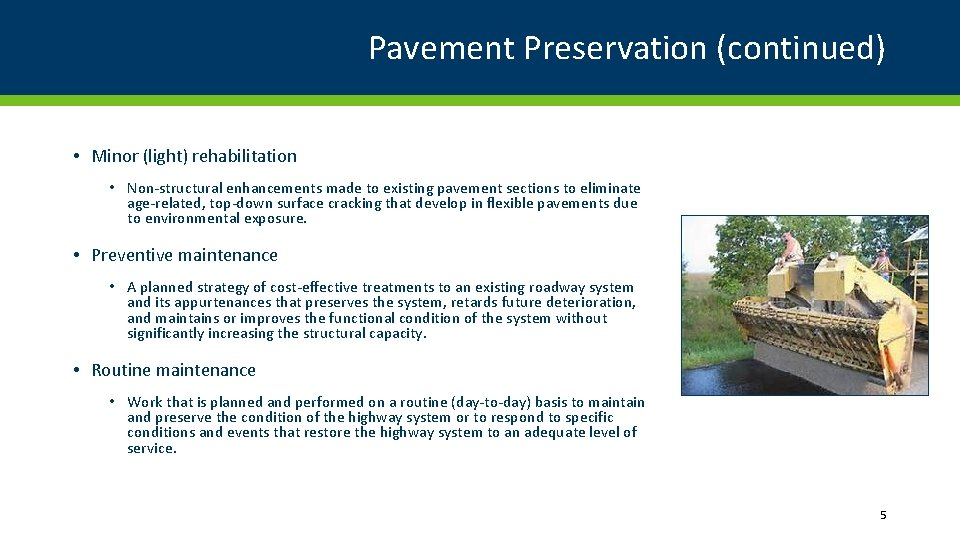Pavement Preservation (continued) • Minor (light) rehabilitation • Non-structural enhancements made to existing pavement