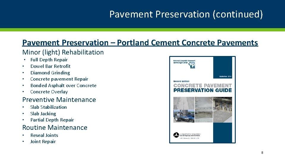 Pavement Preservation (continued) Pavement Preservation – Portland Cement Concrete Pavements Minor (light) Rehabilitation •