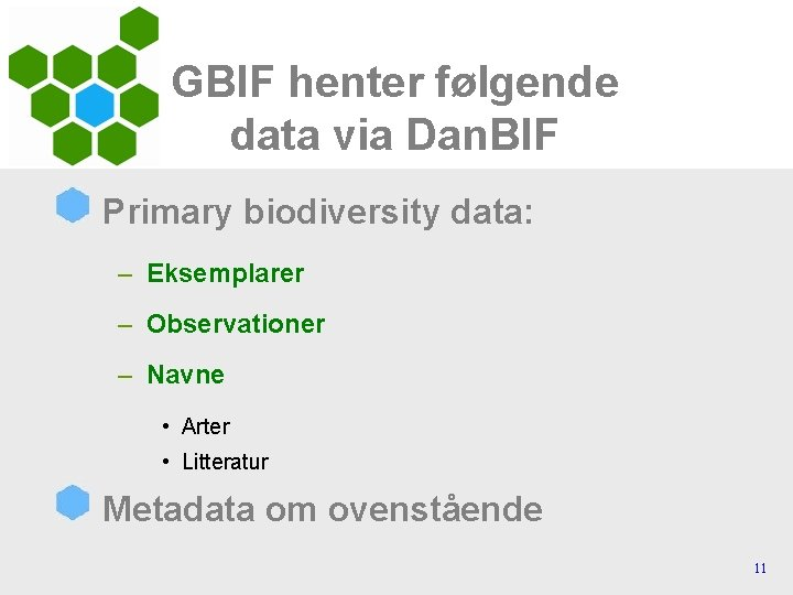 GBIF henter følgende data via Dan. BIF Primary biodiversity data: – Eksemplarer – Observationer