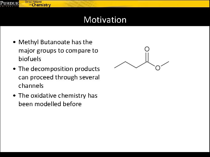 Motivation • Methyl Butanoate has the major groups to compare to biofuels • The