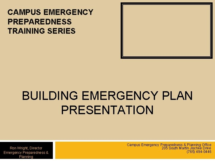 CAMPUS EMERGENCY PREPAREDNESS TRAINING SERIES BUILDING EMERGENCY PLAN PRESENTATION Ron Wright, Director Emergency Preparedness