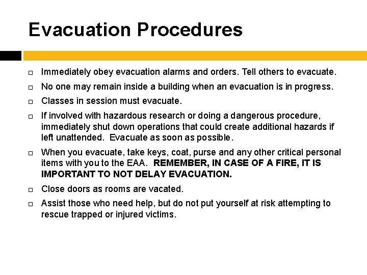Evacuation Procedures Immediately obey evacuation alarms and orders. Tell others to evacuate. No one