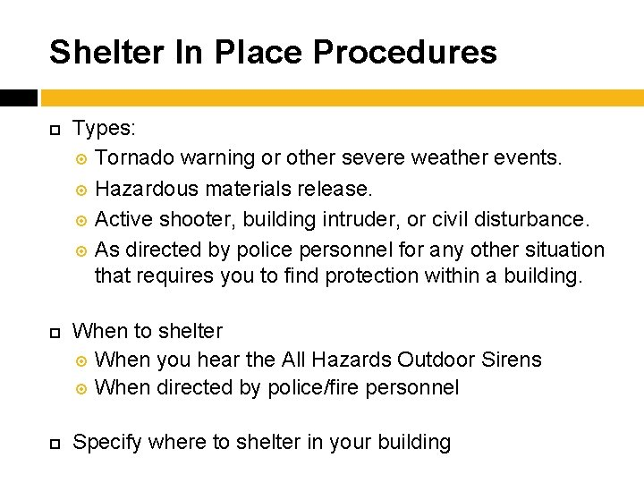 Shelter In Place Procedures Types: Tornado warning or other severe weather events. Hazardous materials