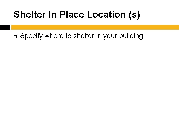 Shelter In Place Location (s) Specify where to shelter in your building