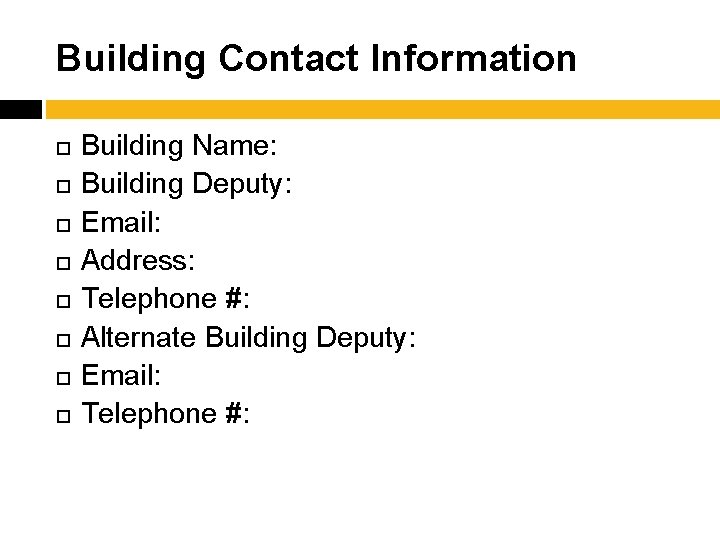 Building Contact Information Building Name: Building Deputy: Email: Address: Telephone #: Alternate Building Deputy: