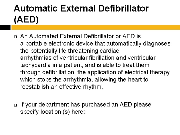 Automatic External Defibrillator (AED) An Automated External Defibrillator or AED is a portable electronic