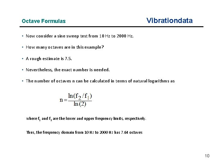 Octave Formulas Vibrationdata • Now consider a sine sweep test from 10 Hz to