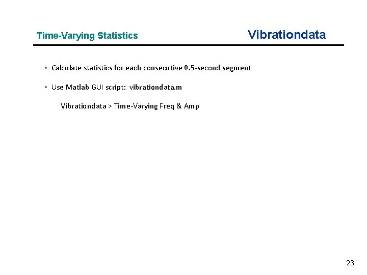 Time-Varying Statistics Vibrationdata • Calculate statistics for each consecutive 0. 5 -second segment •