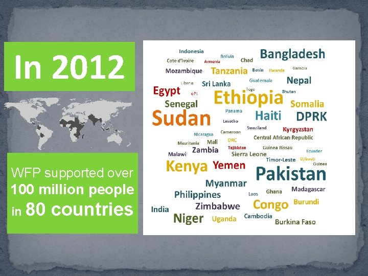 In 2012 WFP supported over 100 million people in 80 countries