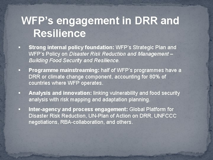 WFP's engagement in DRR and Resilience § Strong internal policy foundation: WFP's Strategic Plan
