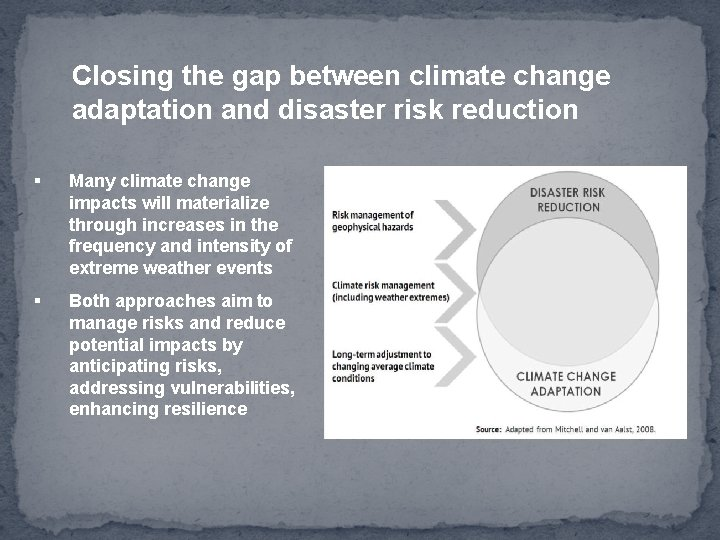 Closing the gap between climate change adaptation and disaster risk reduction § Many climate