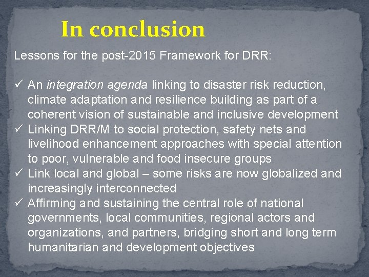 In conclusion Lessons for the post-2015 Framework for DRR: ü An integration agenda linking