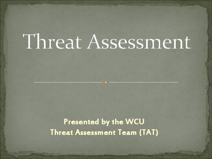 Threat Assessment Presented by the WCU Threat Assessment Team (TAT)