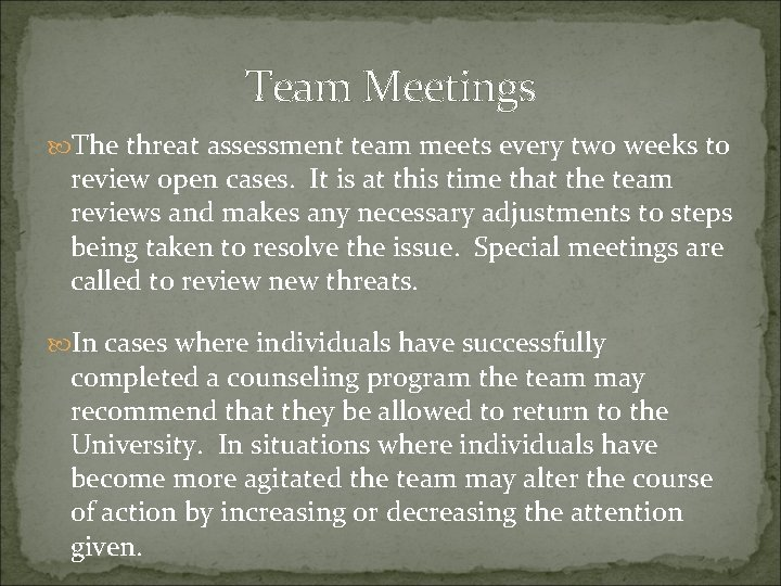 Team Meetings The threat assessment team meets every two weeks to review open cases.