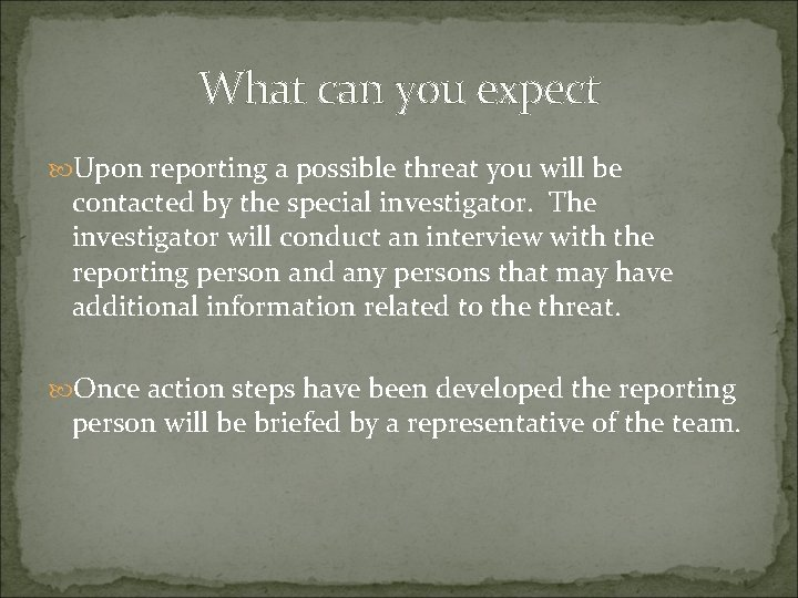 What can you expect Upon reporting a possible threat you will be contacted by