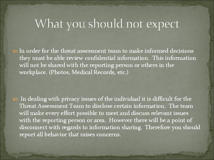 What you should not expect In order for the threat assessment team to make
