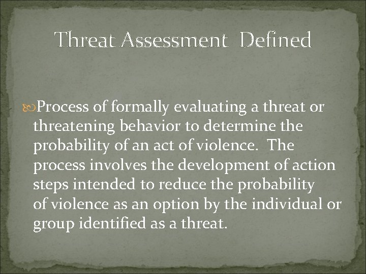 Threat Assessment Defined Process of formally evaluating a threat or threatening behavior to determine