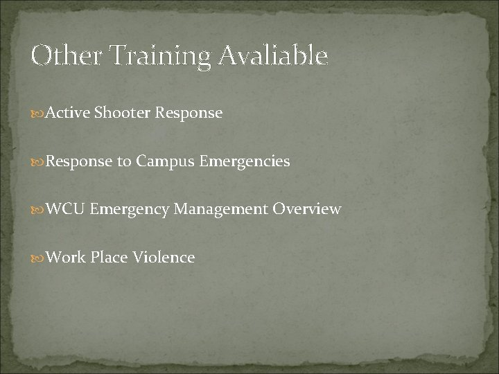 Other Training Avaliable Active Shooter Response to Campus Emergencies WCU Emergency Management Overview Work