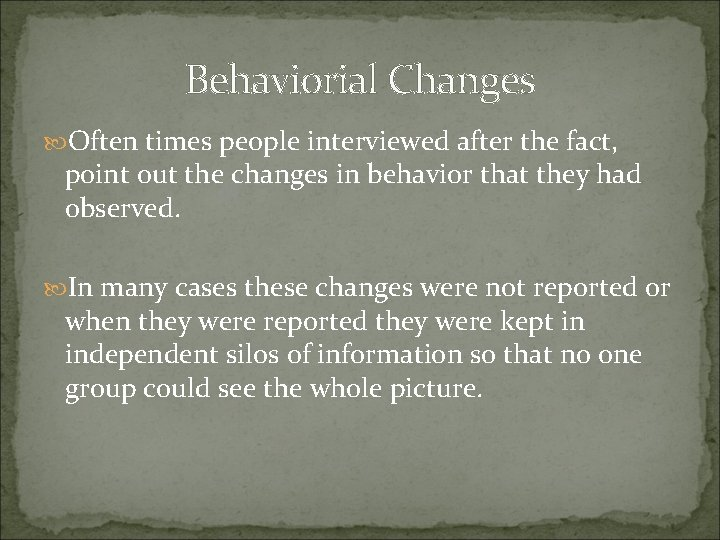 Behaviorial Changes Often times people interviewed after the fact, point out the changes in