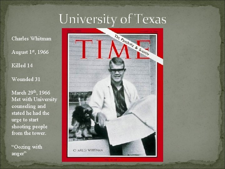 University of Texas Charles Whitman August 1 st, 1966 Killed 14 Wounded 31 March