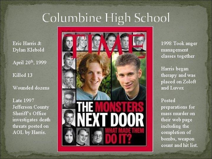Columbine High School Eric Harris & Dylan Klebold 1998 Took anger management classes together